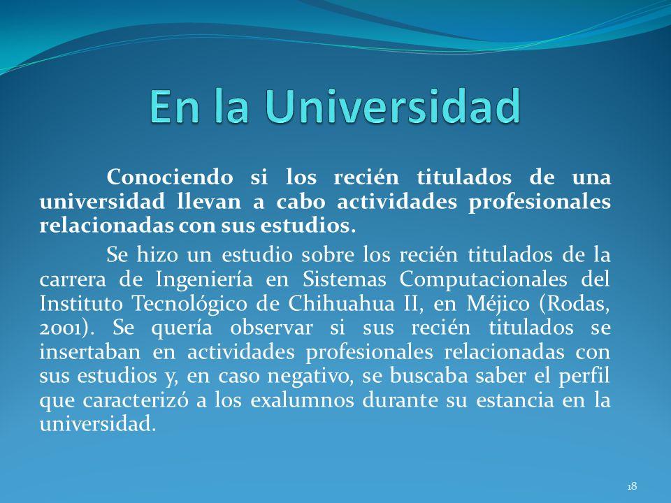 En la Universidad Conociendo si los recién titulados de una universidad llevan a cabo actividades profesionales relacionadas con sus estudios.
