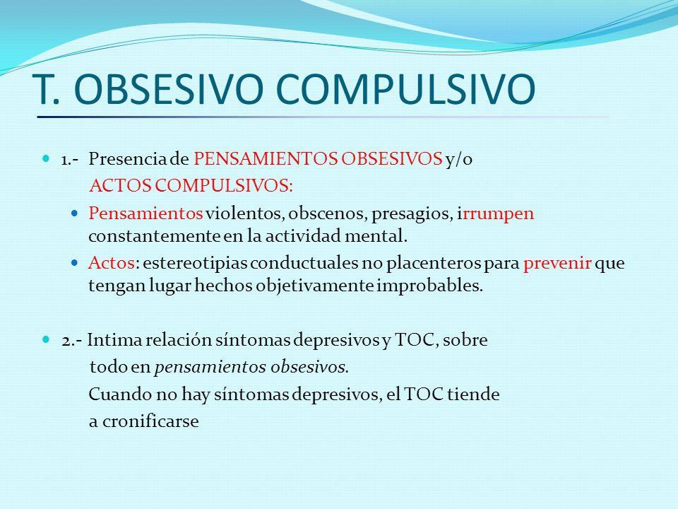 T. OBSESIVO COMPULSIVO 1.- Presencia de PENSAMIENTOS OBSESIVOS y/o