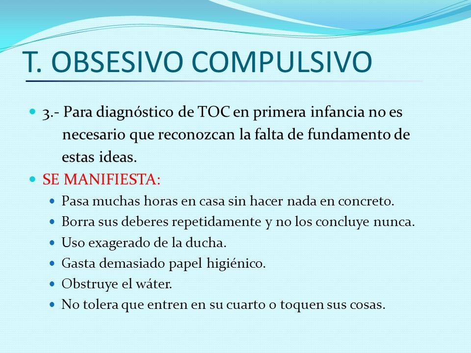 T. OBSESIVO COMPULSIVO 3.- Para diagnóstico de TOC en primera infancia no es. necesario que reconozcan la falta de fundamento de.