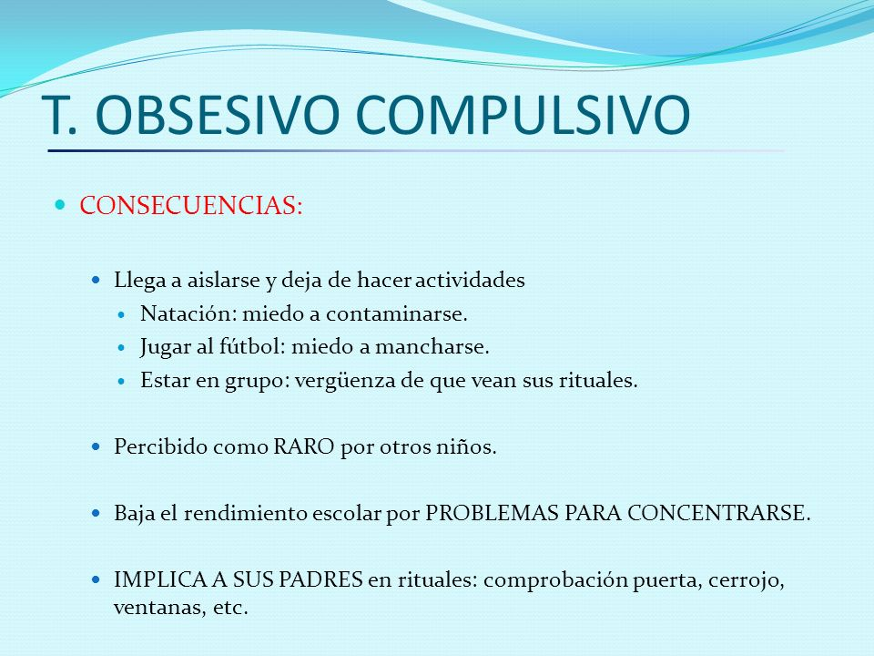 T. OBSESIVO COMPULSIVO CONSECUENCIAS: