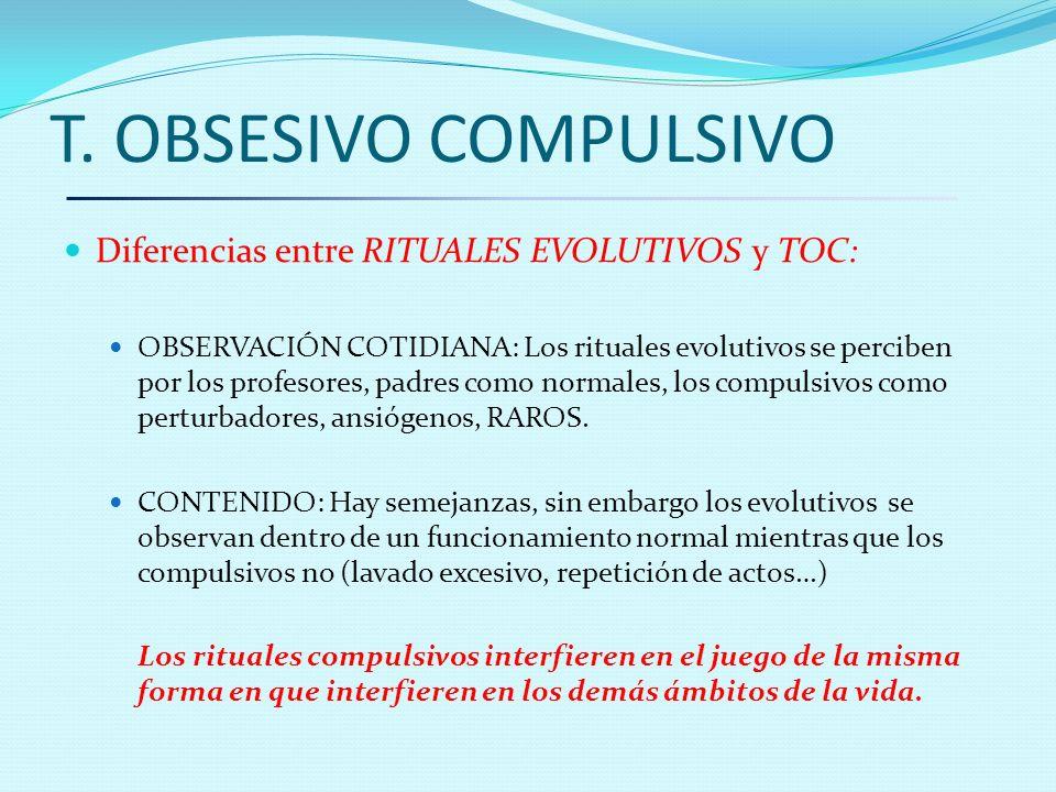 T. OBSESIVO COMPULSIVO Diferencias entre RITUALES EVOLUTIVOS y TOC: