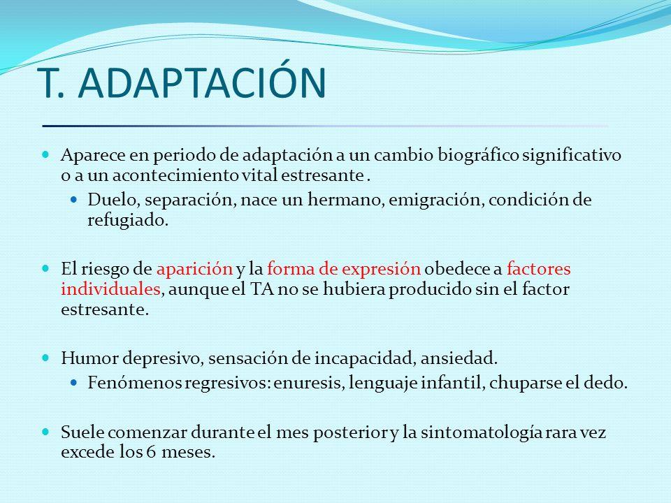 T. ADAPTACIÓN Aparece en periodo de adaptación a un cambio biográfico significativo o a un acontecimiento vital estresante .
