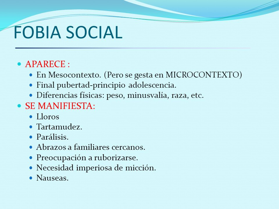 FOBIA SOCIAL APARECE : SE MANIFIESTA: