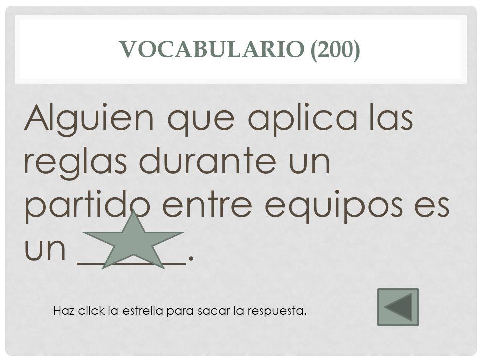 Vocabulario (200) Alguien que aplica las reglas durante un partido entre equipos es un ______. árbitro.