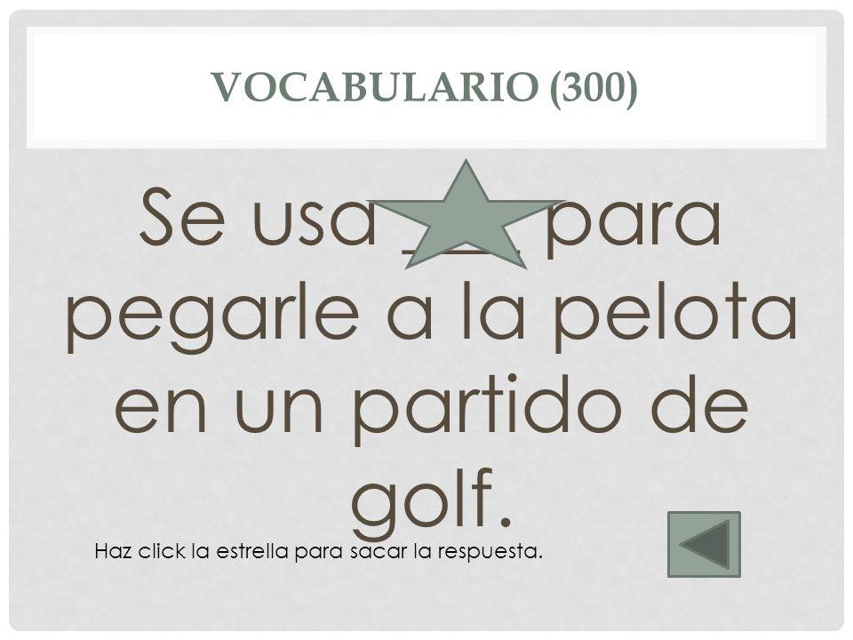 Se usa ___ para pegarle a la pelota en un partido de golf.