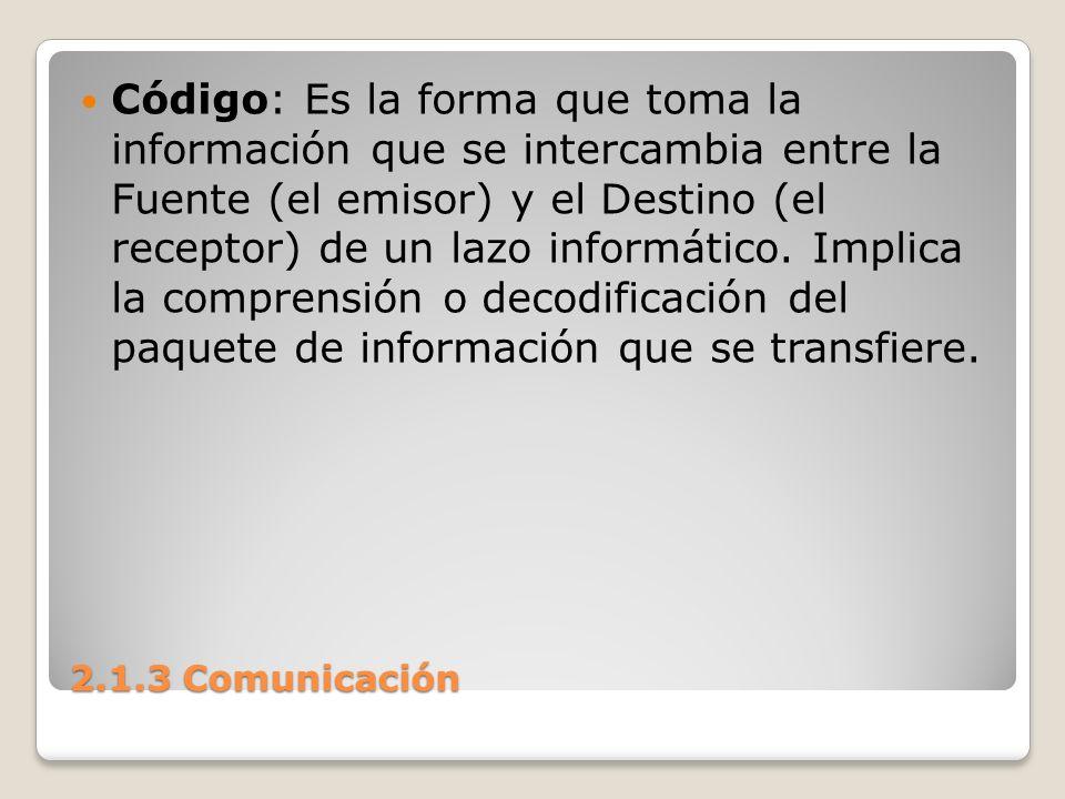 Código: Es la forma que toma la información que se intercambia entre la Fuente (el emisor) y el Destino (el receptor) de un lazo informático. Implica la comprensión o decodificación del paquete de información que se transfiere.