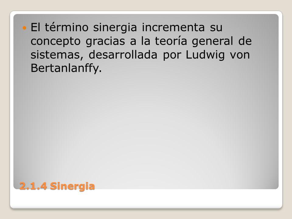 El término sinergia incrementa su concepto gracias a la teoría general de sistemas, desarrollada por Ludwig von Bertanlanffy.