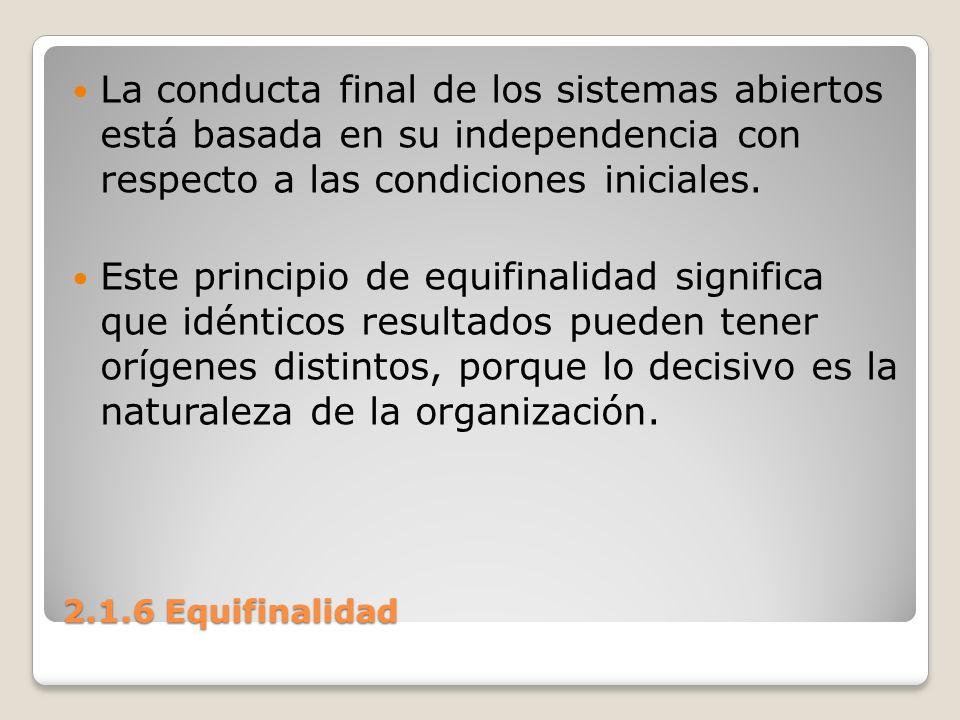 La conducta final de los sistemas abiertos está basada en su independencia con respecto a las condiciones iniciales.