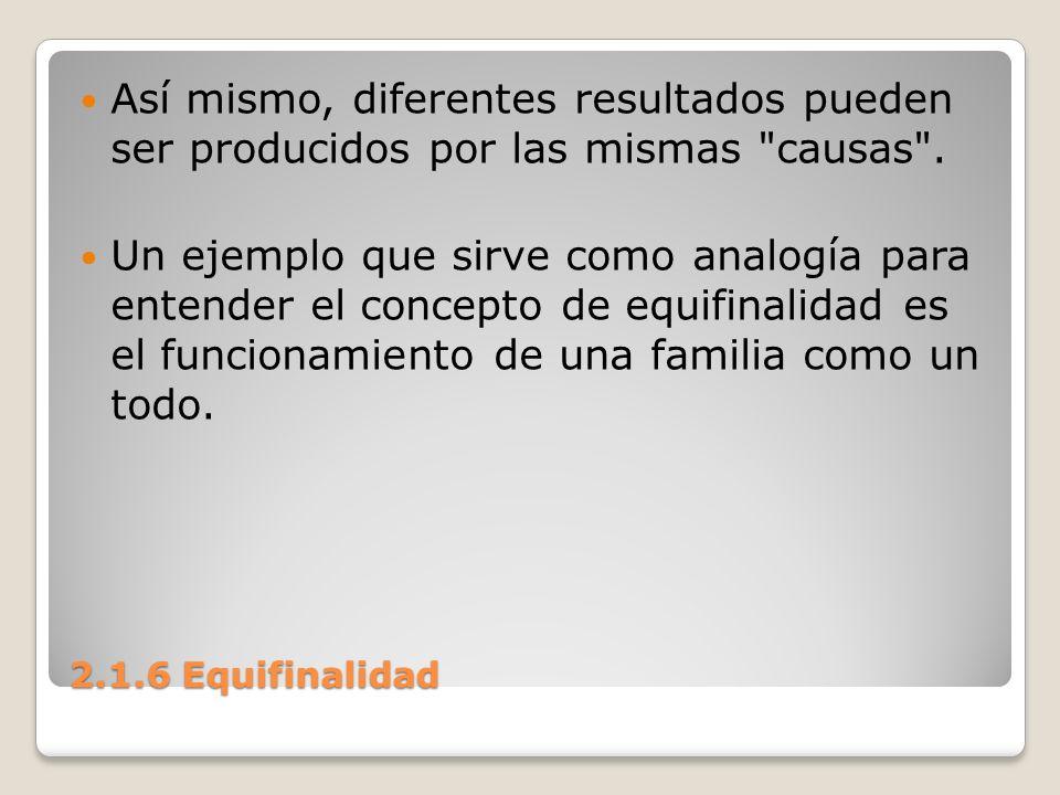 Así mismo, diferentes resultados pueden ser producidos por las mismas causas .
