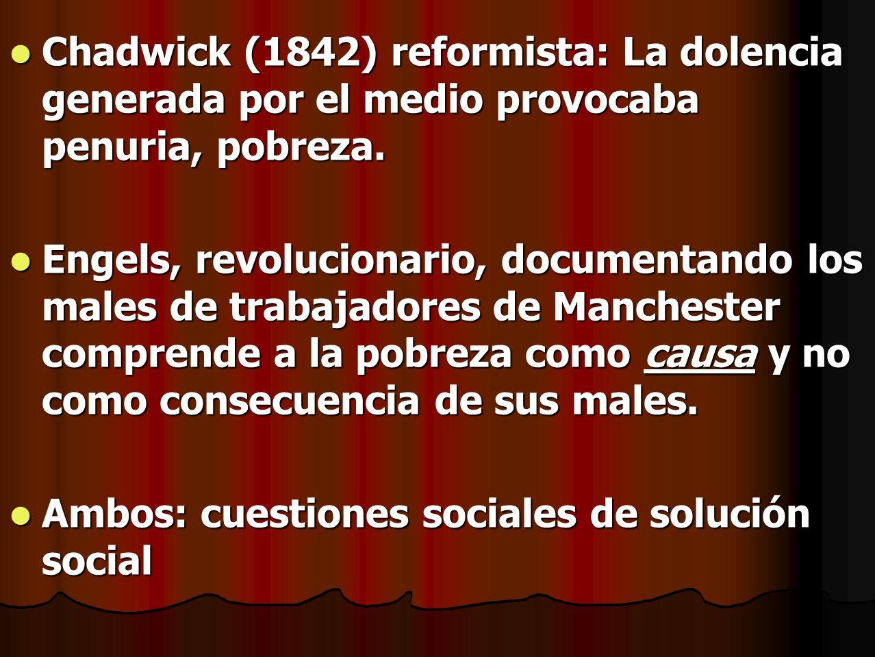 Chadwick (1842) reformista: La dolencia generada por el medio provocaba penuria, pobreza.