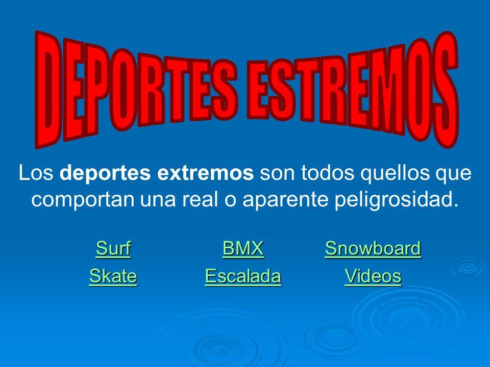 DEPORTES ESTREMOS Los deportes extremos son todos quellos que comportan una real o aparente peligrosidad.