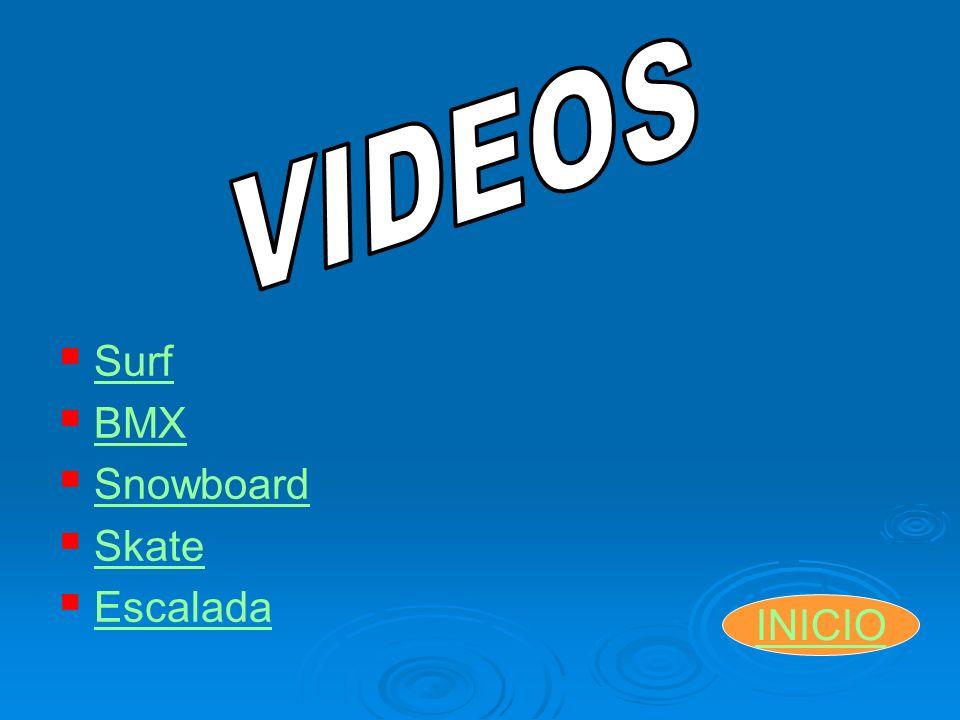 VIDEOS Surf BMX Snowboard Skate Escalada INICIO
