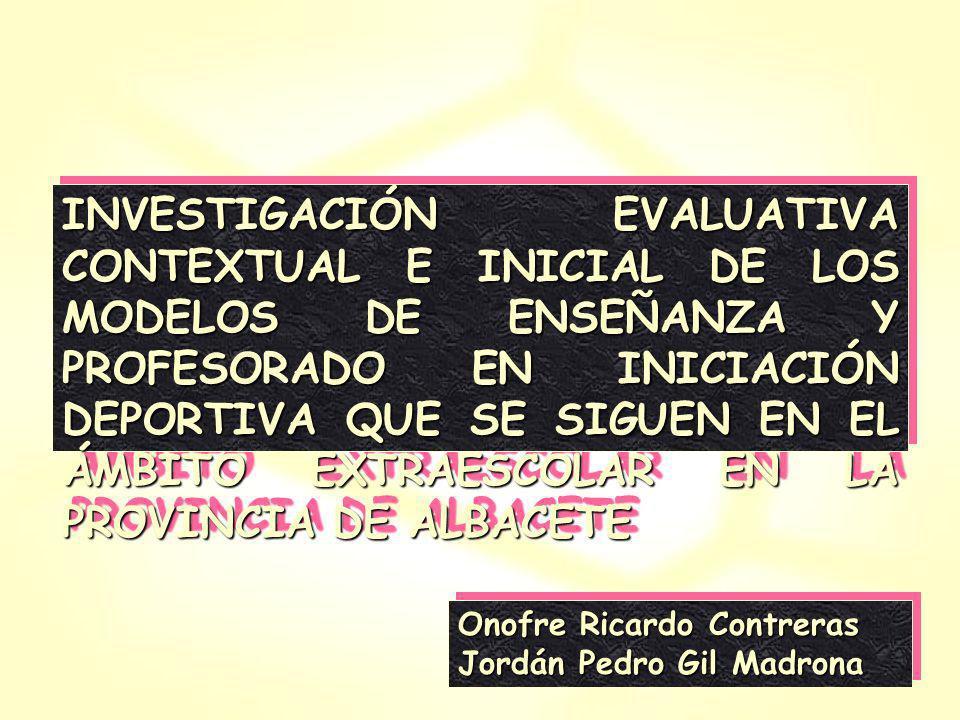 INVESTIGACIÓN EVALUATIVA CONTEXTUAL E INICIAL DE LOS MODELOS DE ENSEÑANZA Y PROFESORADO EN INICIACIÓN DEPORTIVA QUE SE SIGUEN EN EL ÁMBITO EXTRAESCOLAR EN LA PROVINCIA DE ALBACETE