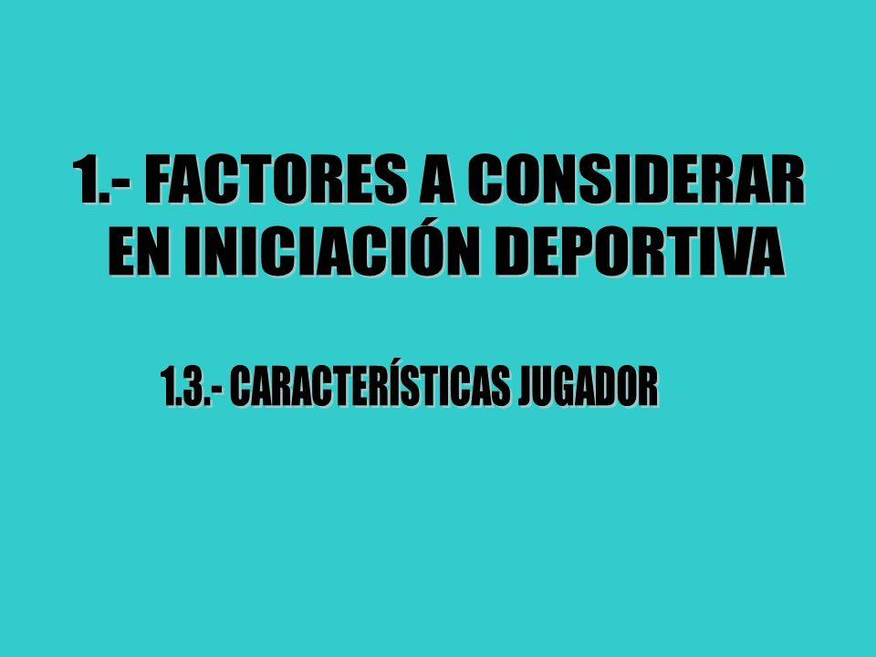 1.- FACTORES A CONSIDERAR EN INICIACIÓN DEPORTIVA