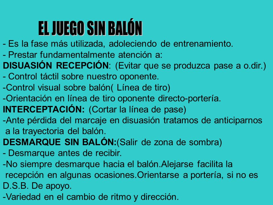 EL JUEGO SIN BALÓN - Es la fase más utilizada, adoleciendo de entrenamiento. - Prestar fundamentalmente atención a: