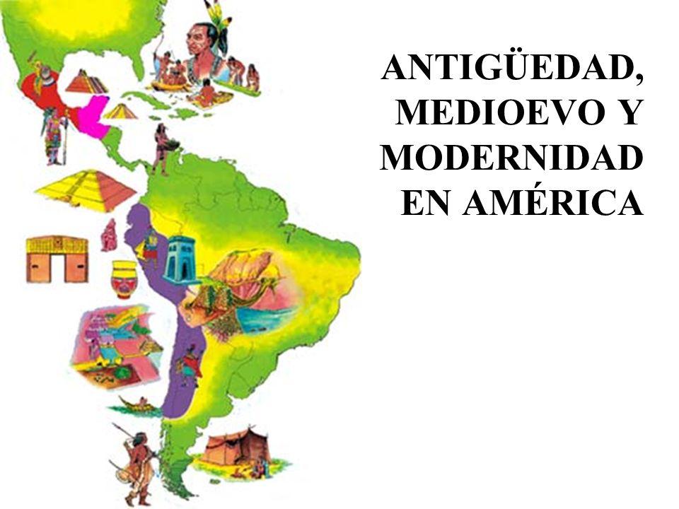 ANTIGÜEDAD, MEDIOEVO Y MODERNIDAD EN AMÉRICA