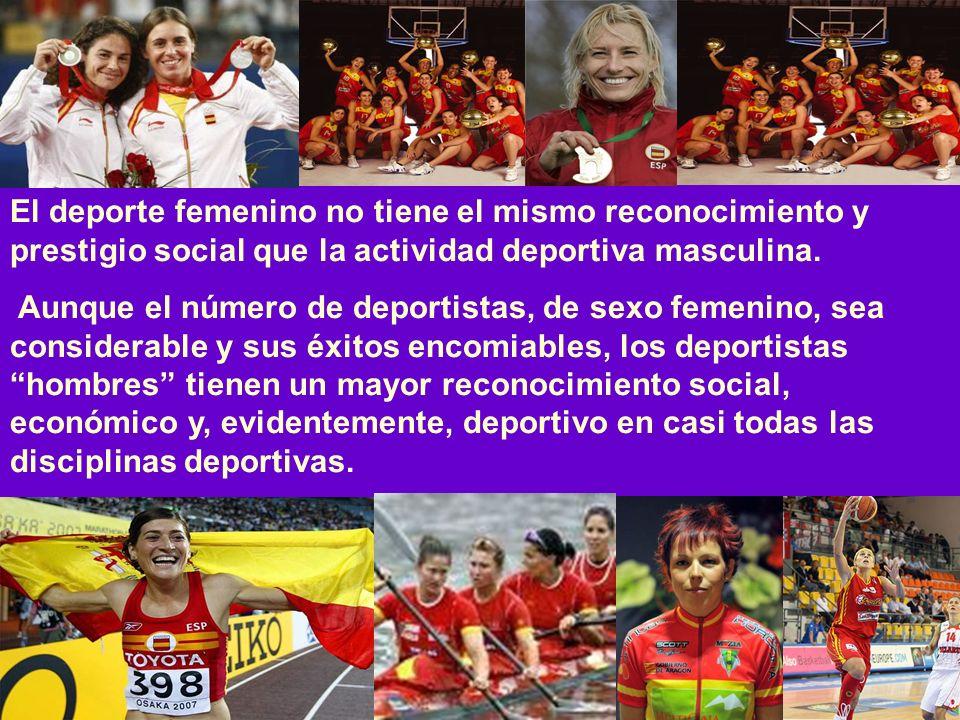 El deporte femenino no tiene el mismo reconocimiento y prestigio social que la actividad deportiva masculina.
