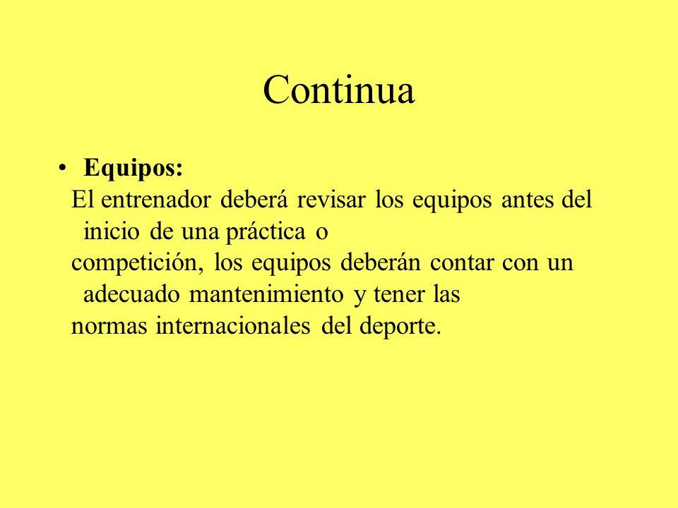 Continua Equipos: El entrenador deberá revisar los equipos antes del inicio de una práctica o.