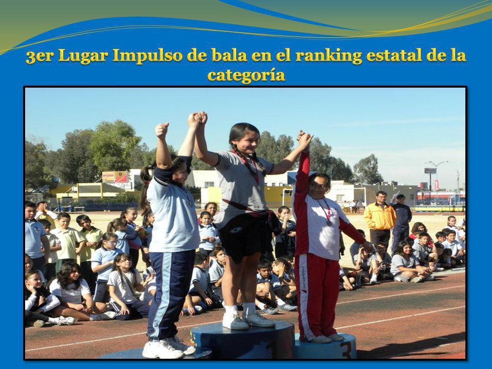 3er Lugar Impulso de bala en el ranking estatal de la categoría