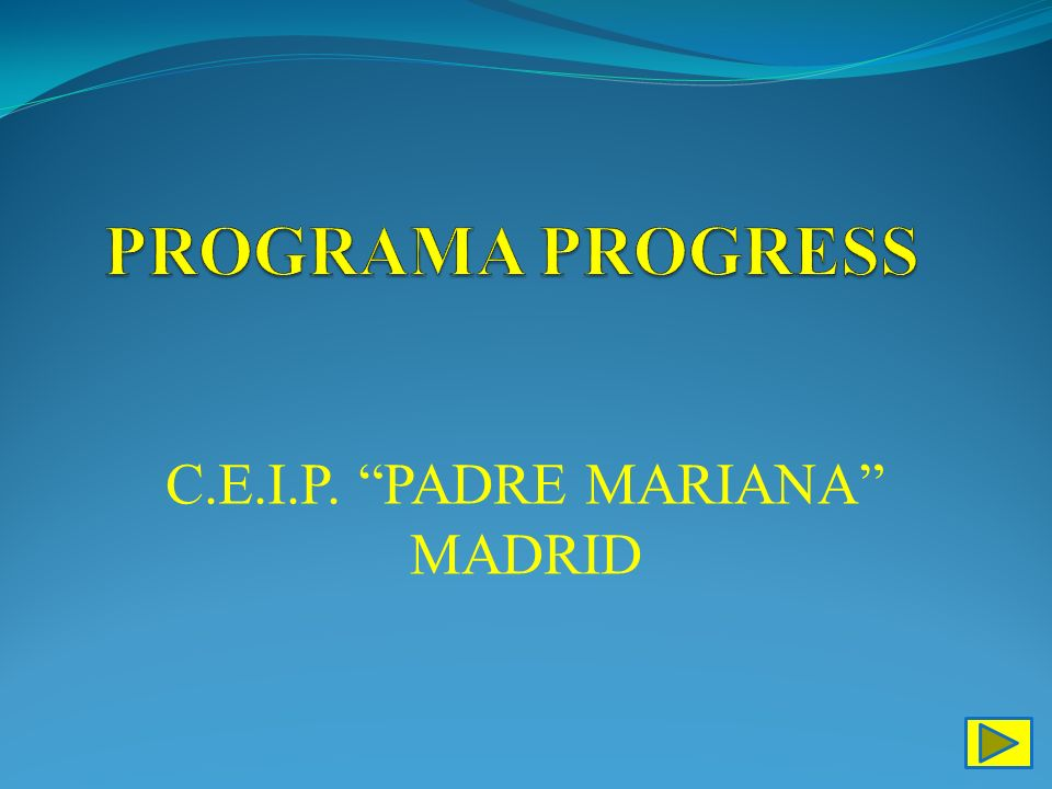 PROGRAMA PROGRESS C.E.I.P. PADRE MARIANA MADRID