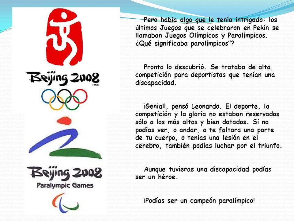 Pero había algo que le tenía intrigado: los últimos Juegos que se celebraron en Pekín se llamaban Juegos Olímpicos y Paralímpicos. ¿Qué significaba paralímpicos