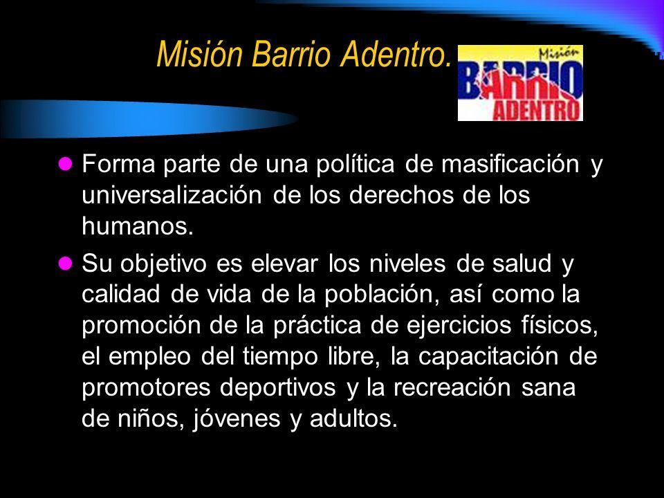 Misión Barrio Adentro. Forma parte de una política de masificación y universalización de los derechos de los humanos.