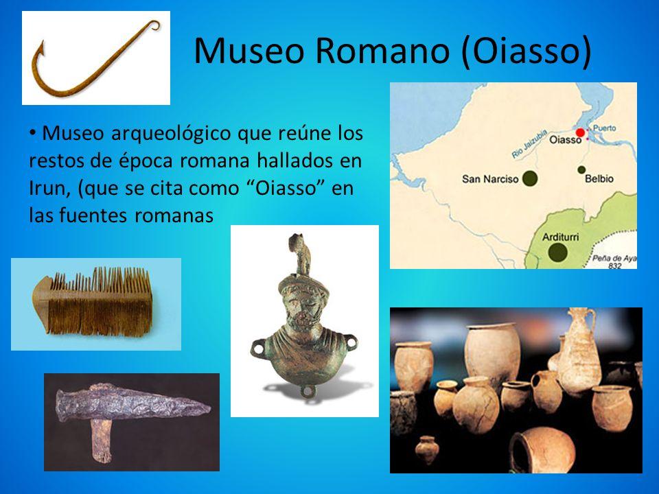 Museo Romano (Oiasso) Museo arqueológico que reúne los restos de época romana hallados en Irun, (que se cita como Oiasso en las fuentes romanas.