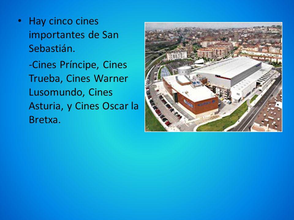 Hay cinco cines importantes de San Sebastián.