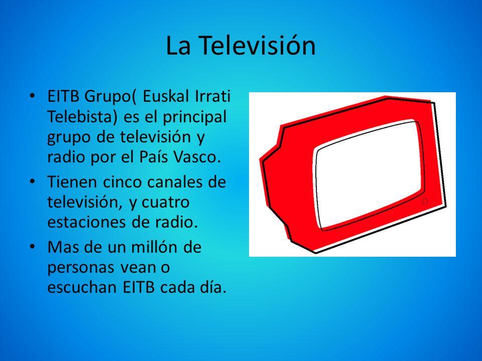 La Televisión EITB Grupo( Euskal Irrati Telebista) es el principal grupo de televisión y radio por el País Vasco.
