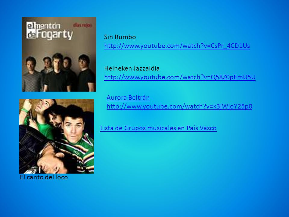 Sin Rumbo http://www.youtube.com/watch v=CsPr_4CD1Us. Heineken Jazzaldia. http://www.youtube.com/watch v=Q58Z0pEmU5U.