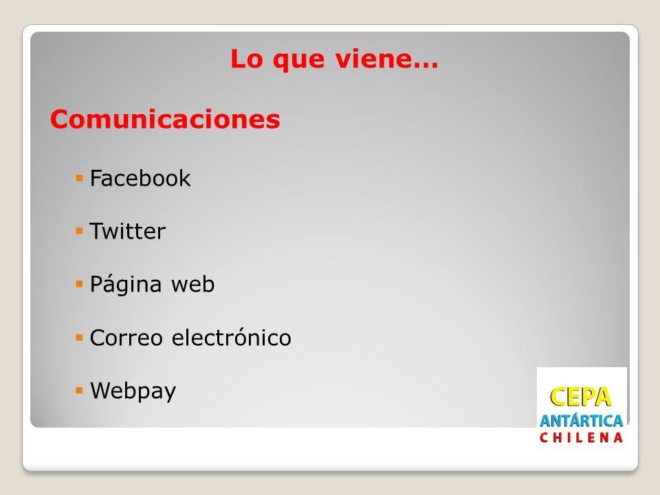 Lo que viene… Comunicaciones Facebook Twitter Página web