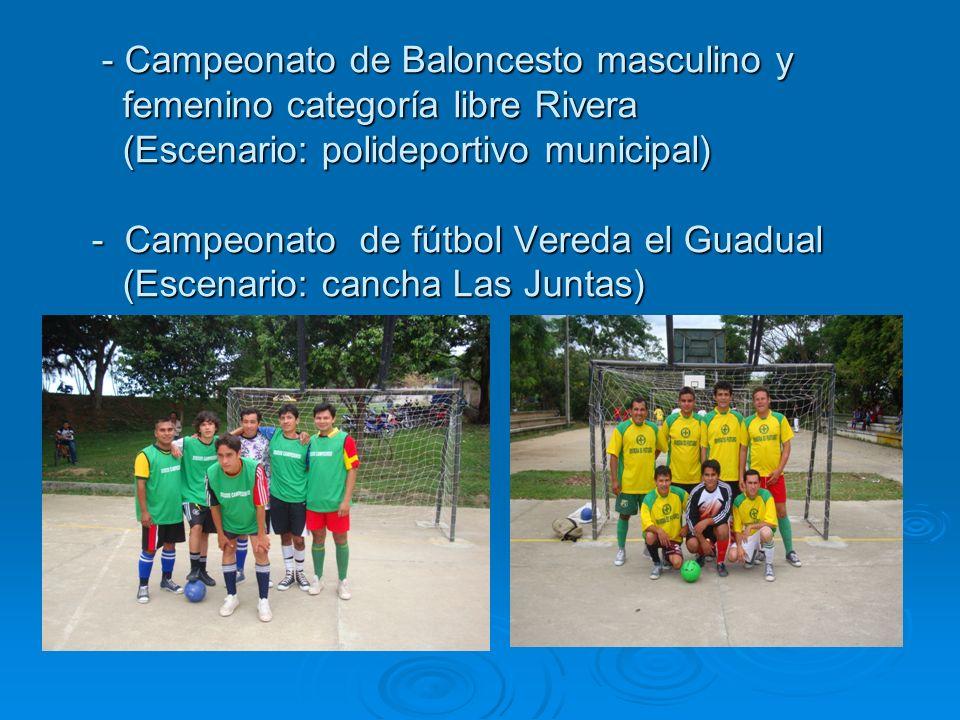 - Campeonato de Baloncesto masculino y femenino categoría libre Rivera (Escenario: polideportivo municipal) - Campeonato de fútbol Vereda el Guadual (Escenario: cancha Las Juntas)