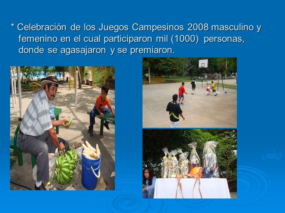 * Celebración de los Juegos Campesinos 2008 masculino y femenino en el cual participaron mil (1000) personas, donde se agasajaron y se premiaron.