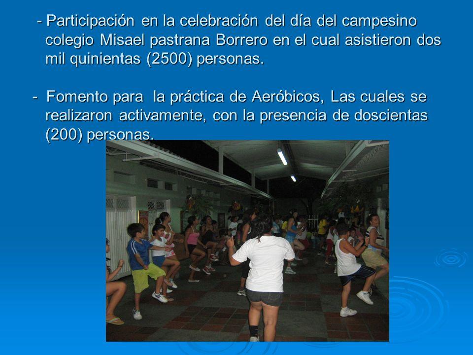- Participación en la celebración del día del campesino colegio Misael pastrana Borrero en el cual asistieron dos mil quinientas (2500) personas.