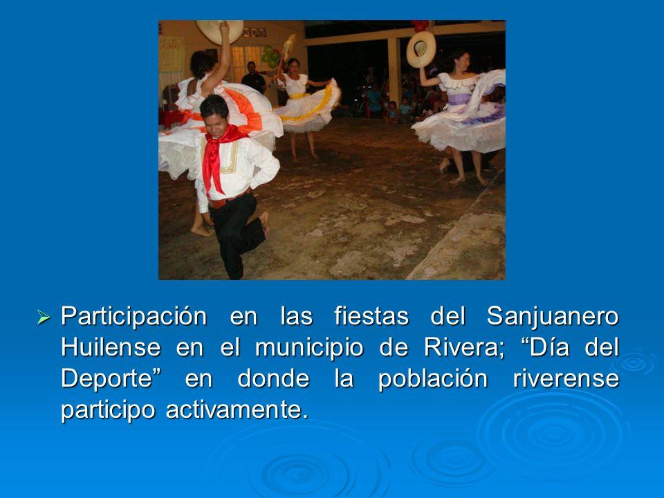 Participación en las fiestas del Sanjuanero Huilense en el municipio de Rivera; Día del Deporte en donde la población riverense participo activamente.