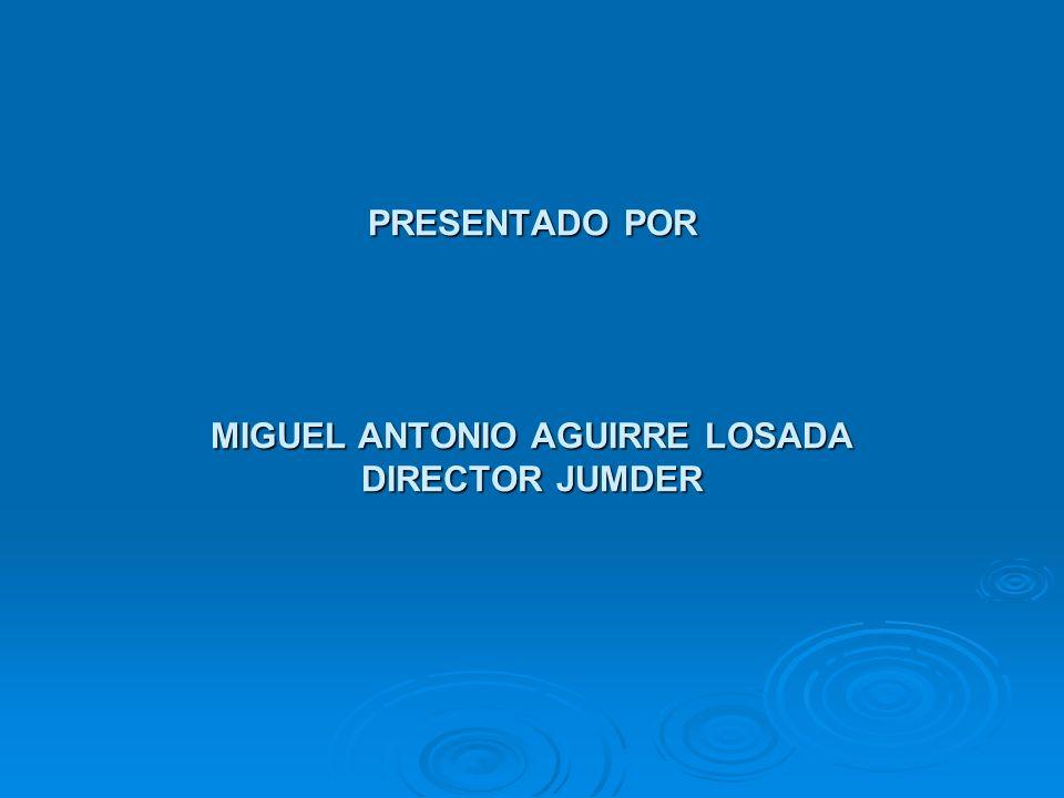 PRESENTADO POR MIGUEL ANTONIO AGUIRRE LOSADA DIRECTOR JUMDER