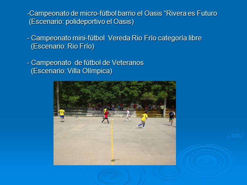 Campeonato de micro-fútbol barrio el Oasis Rivera es Futuro (Escenario: polideportivo el Oasis) - Campeonato mini-fútbol Vereda Rio Frío categoría libre (Escenario: Rio Frío) - Campeonato de fútbol de Veteranos (Escenario: Villa Olímpica)