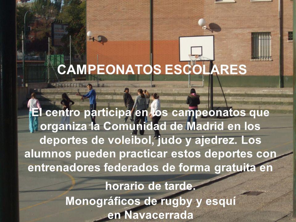 CAMPEONATOS ESCOLARES El centro participa en los campeonatos que organiza la Comunidad de Madrid en los deportes de voleibol, judo y ajedrez.
