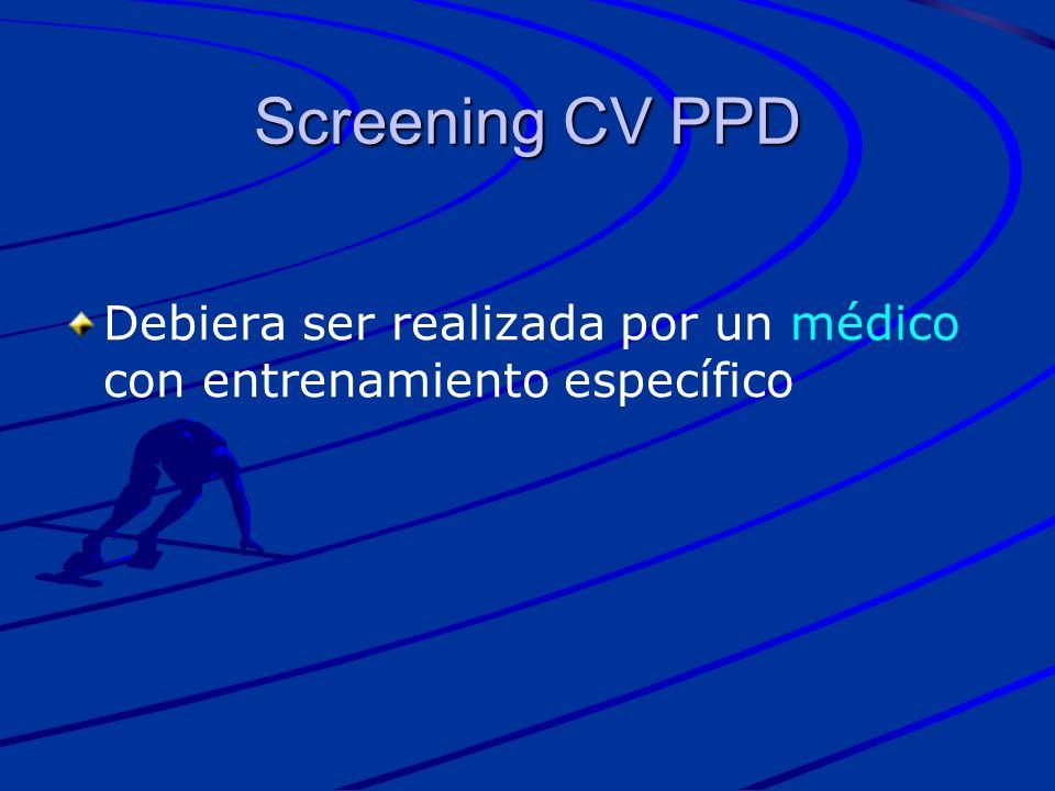 Screening CV PPD Debiera ser realizada por un médico con entrenamiento específico.