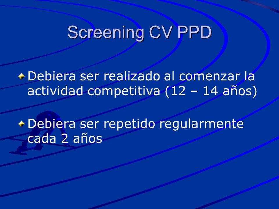 Screening CV PPD Debiera ser realizado al comenzar la actividad competitiva (12 – 14 años) Debiera ser repetido regularmente cada 2 años.
