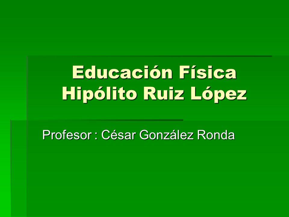 Educación Física Hipólito Ruiz López