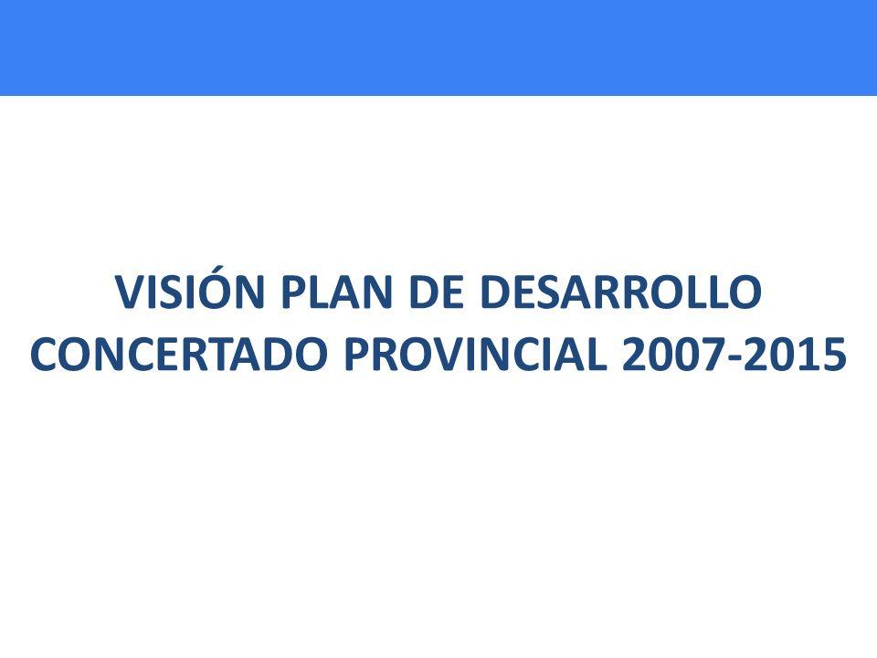 VISIÓN PLAN DE DESARROLLO CONCERTADO PROVINCIAL 2007-2015
