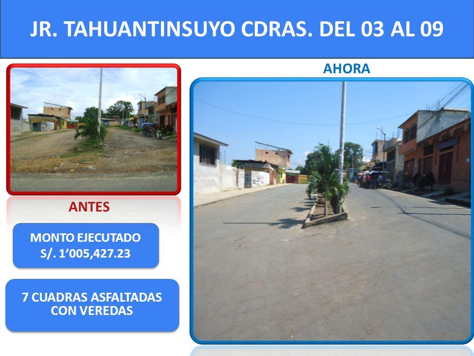 JR. TAHUANTINSUYO CDRAS. DEL 03 AL 09 7 CUADRAS ASFALTADAS CON VEREDAS