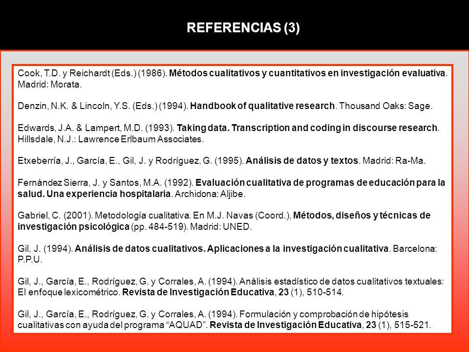 REFERENCIAS (3) Cook, T.D. y Reichardt (Eds.) (1986). Métodos cualitativos y cuantitativos en investigación evaluativa. Madrid: Morata.