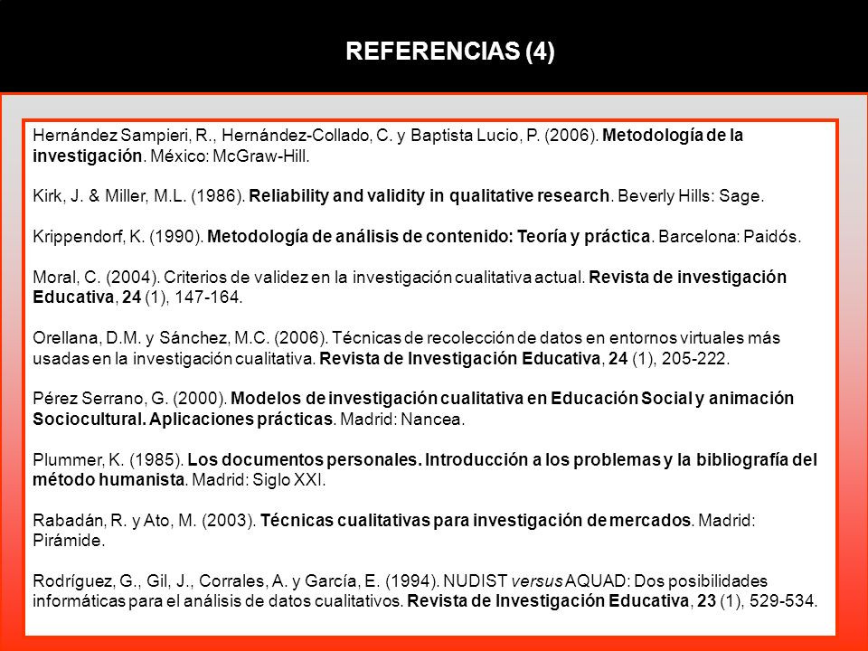 REFERENCIAS (4) Hernández Sampieri, R., Hernández-Collado, C. y Baptista Lucio, P. (2006). Metodología de la investigación. México: McGraw-Hill.