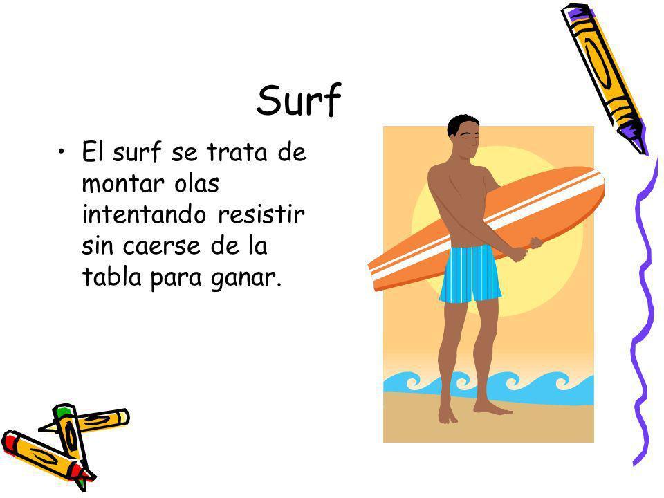 Surf El surf se trata de montar olas intentando resistir sin caerse de la tabla para ganar.
