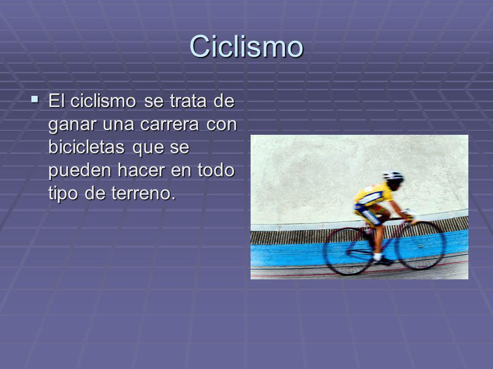 Ciclismo El ciclismo se trata de ganar una carrera con bicicletas que se pueden hacer en todo tipo de terreno.