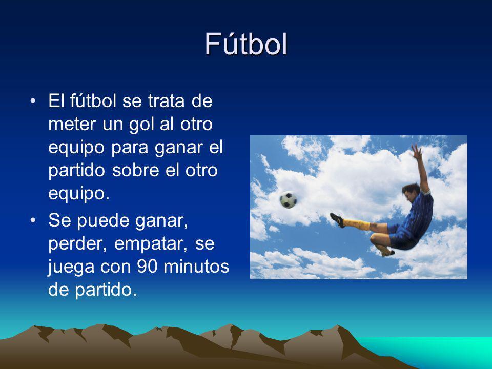 Fútbol El fútbol se trata de meter un gol al otro equipo para ganar el partido sobre el otro equipo.