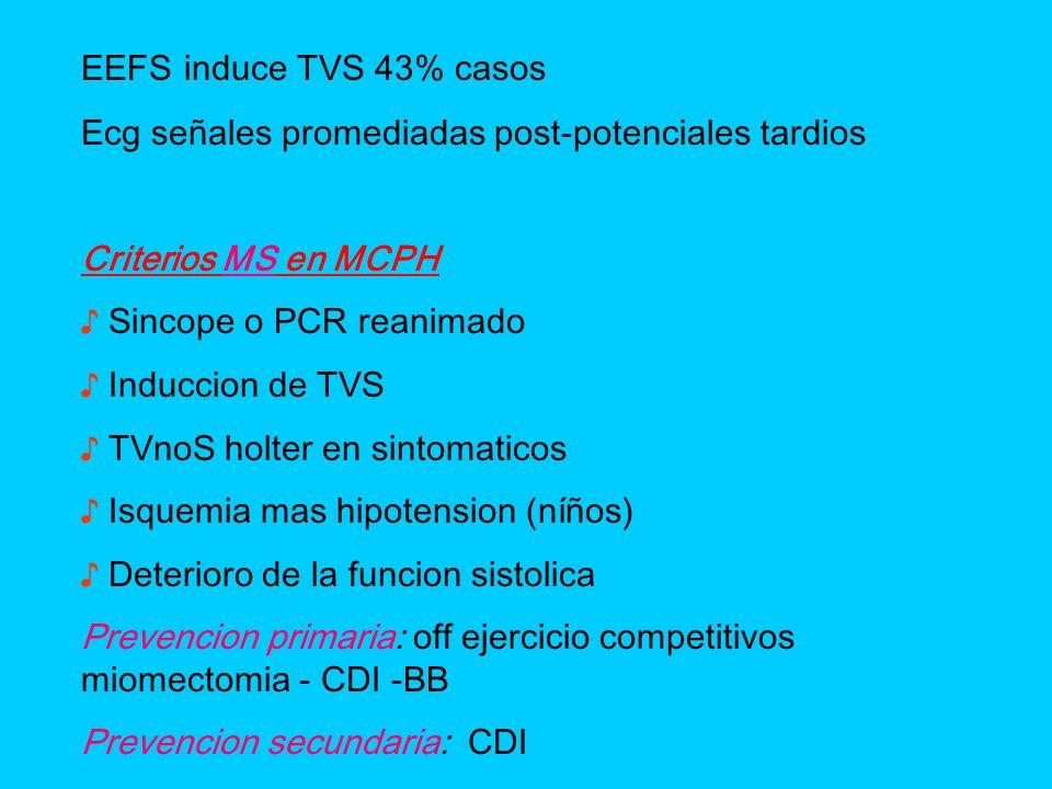 EEFS induce TVS 43% casos Ecg señales promediadas post-potenciales tardios. Criterios MS en MCPH. ♪ Sincope o PCR reanimado.