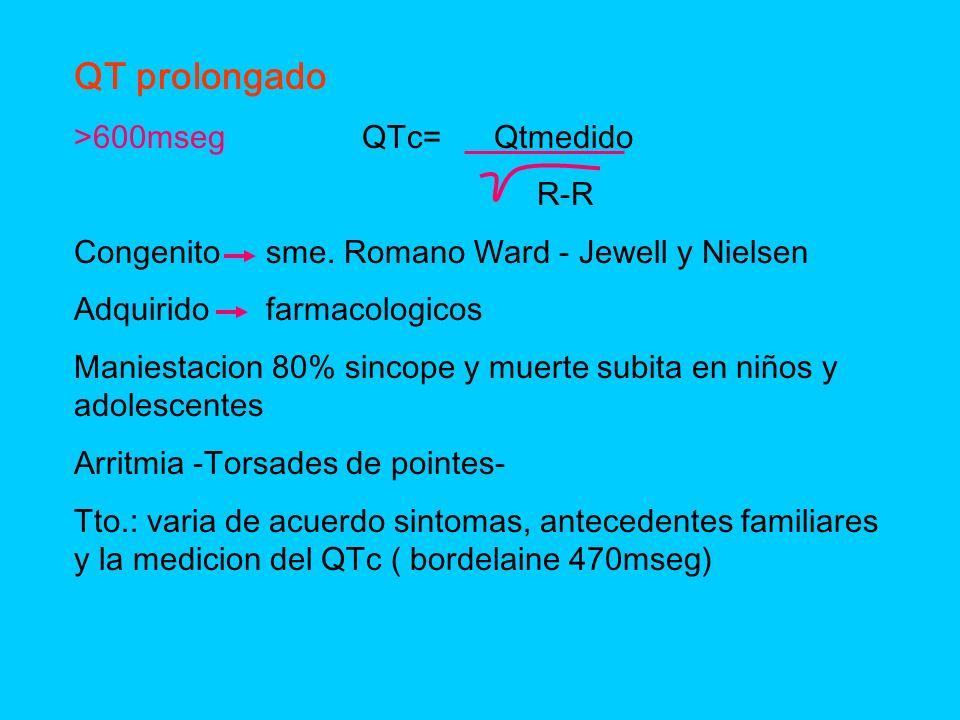QT prolongado >600mseg QTc= Qtmedido R-R